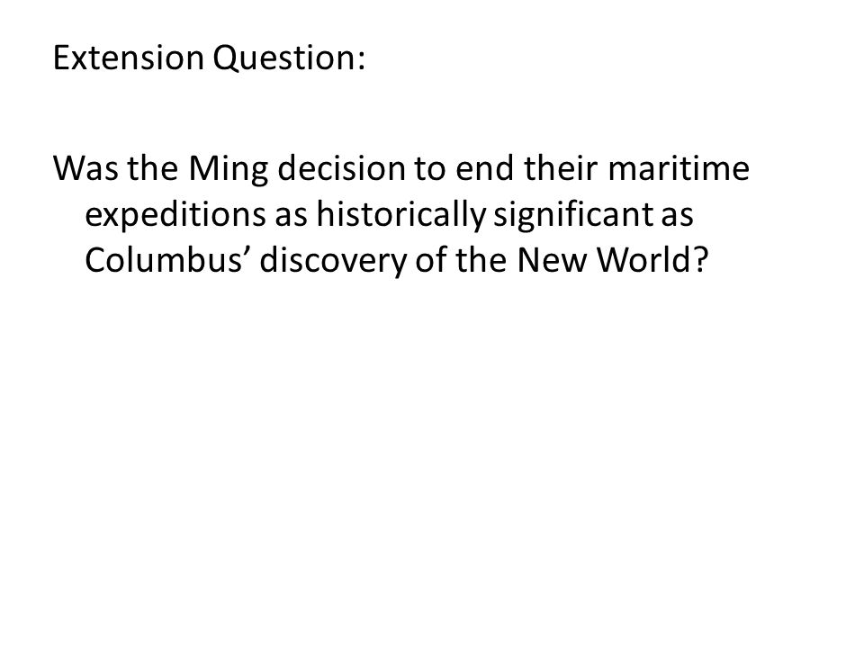 Extension Question: Was the Ming decision to end their maritime expeditions as historically significant as Columbus discovery of the New World