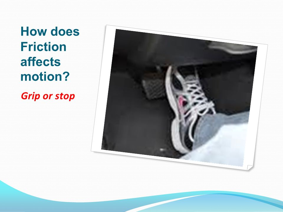 How does Friction affects motion? Grip or stop