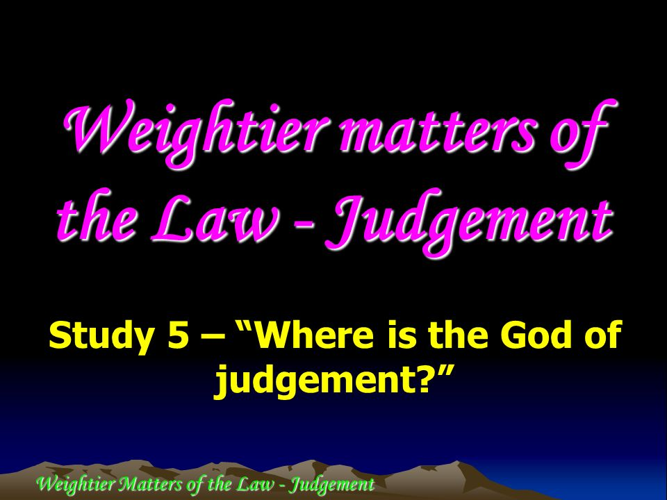 Weightier Matters of the Law - Judgement Let thy Thummim and thy Urim be with the man (ish) thy holy one U.