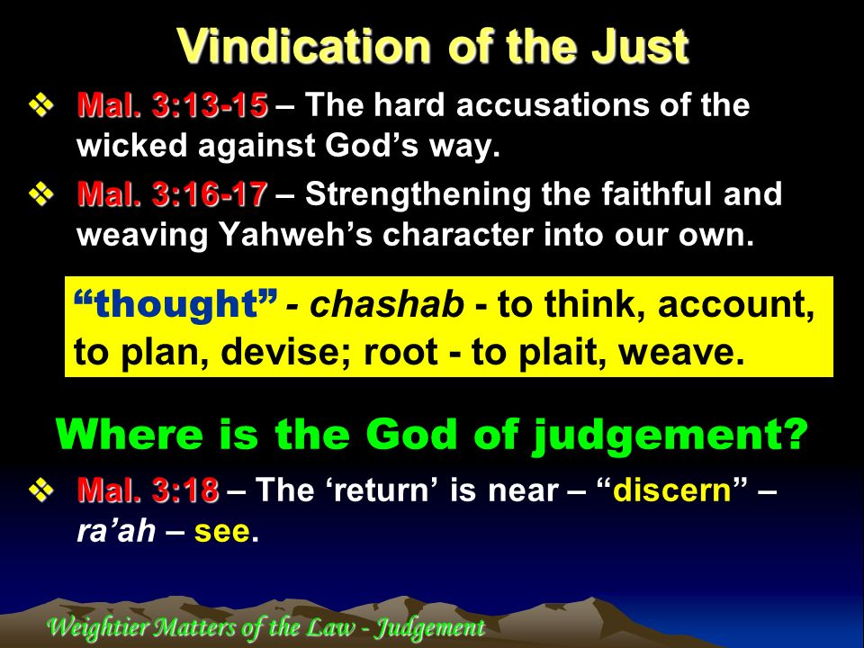 Weightier Matters of the Law - Judgement Mal. 3:13-15 Mal. 3:13-15 – The hard accusations of the wicked against Gods way. Mal. 3:16-17 Mal. 3:16-17 –