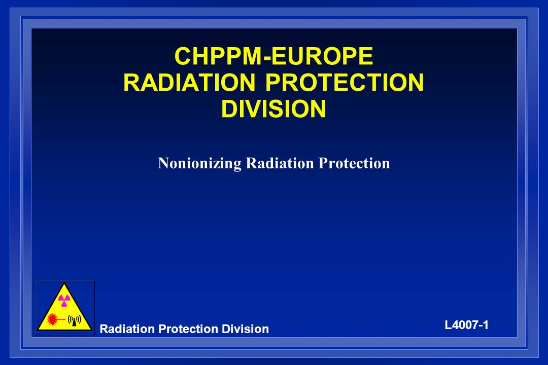 L4007-1 Radiation Protection Division CHPPM-EUROPE RADIATION PROTECTION DIVISION Nonionizing Radiation Protection