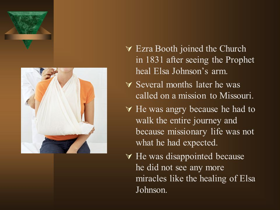 Ezra Booth joined the Church in 1831 after seeing the Prophet heal Elsa Johnsons arm. Several months later he was called on a mission to Missouri. He