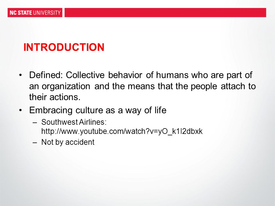 INTRODUCTION Defined: Collective behavior of humans who are part of an organization and the means that the people attach to their actions. Embracing c