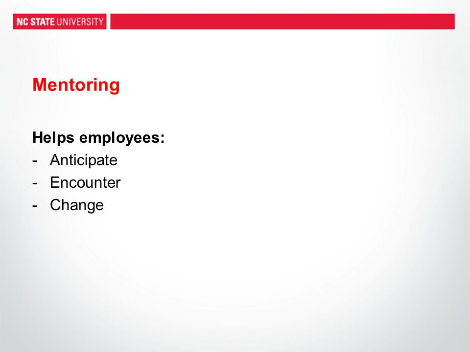Mentoring Helps employees: -Anticipate -Encounter -Change