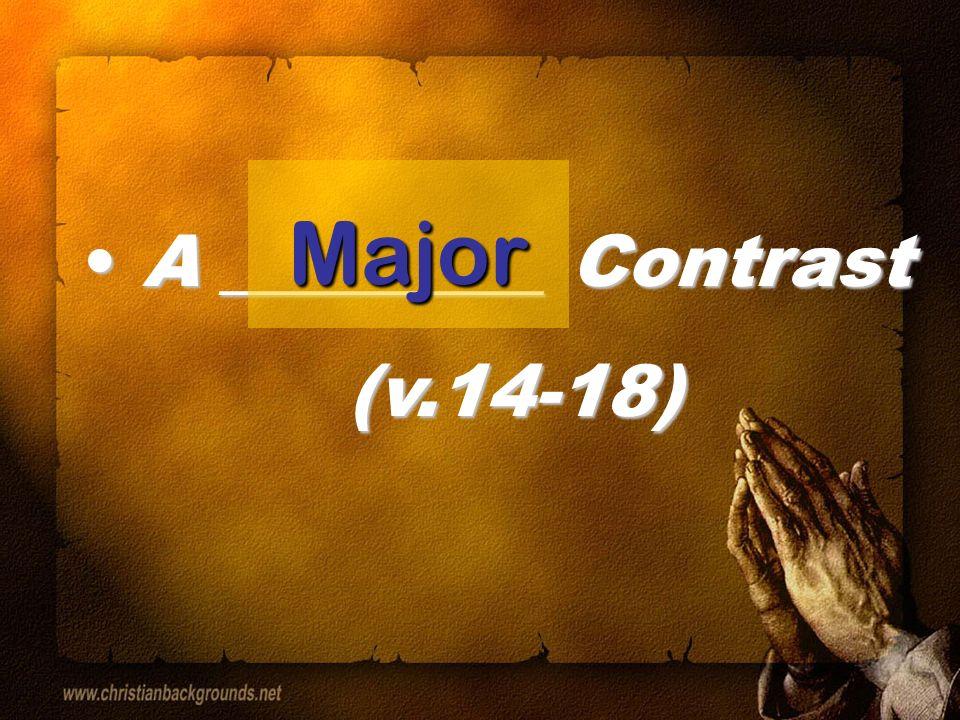 A _________ Contrast (v.14-18) A _________ Contrast (v.14-18) Major