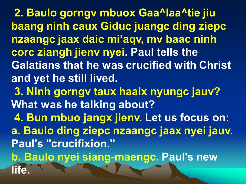 2. Baulo gorngv mbuox Gaa^laa^tie jiu baang ninh caux Giduc juangc ding ziepc nzaangc jaax daic miaqv, mv baac ninh corc ziangh jienv nyei. Paul tells