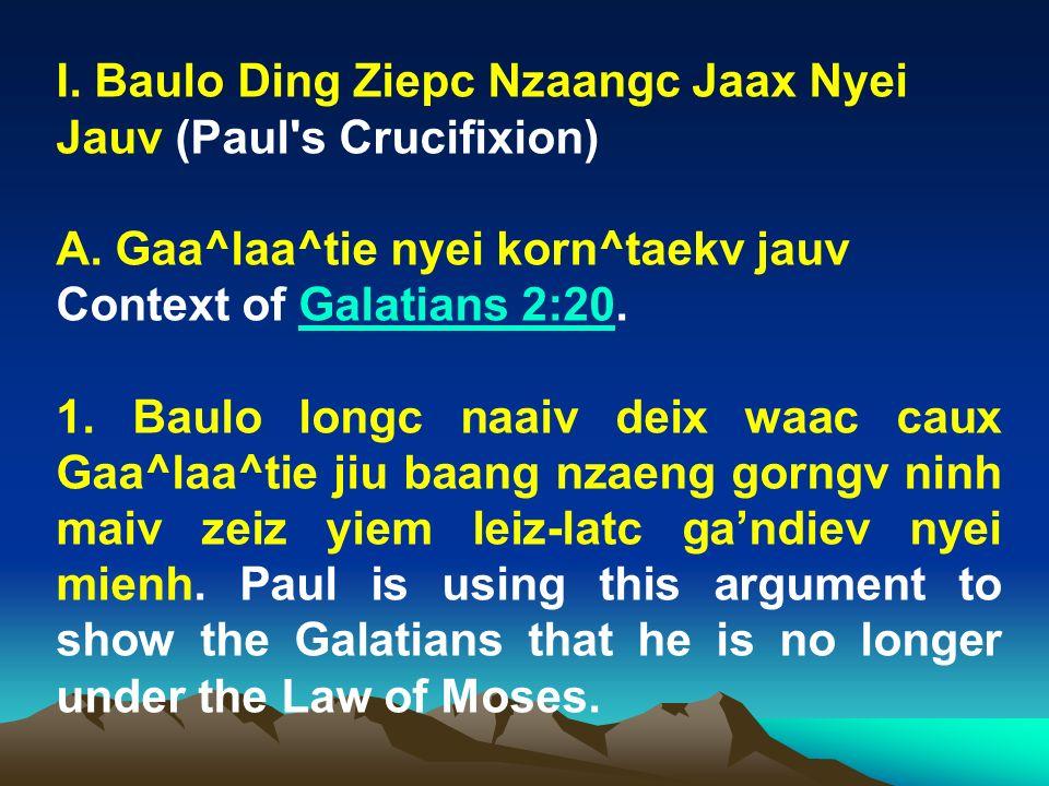 I. Baulo Ding Ziepc Nzaangc Jaax Nyei Jauv (Paul's Crucifixion) A. Gaa^laa^tie nyei korn^taekv jauv Context of Galatians 2:20.Galatians 2:20 1. Baulo