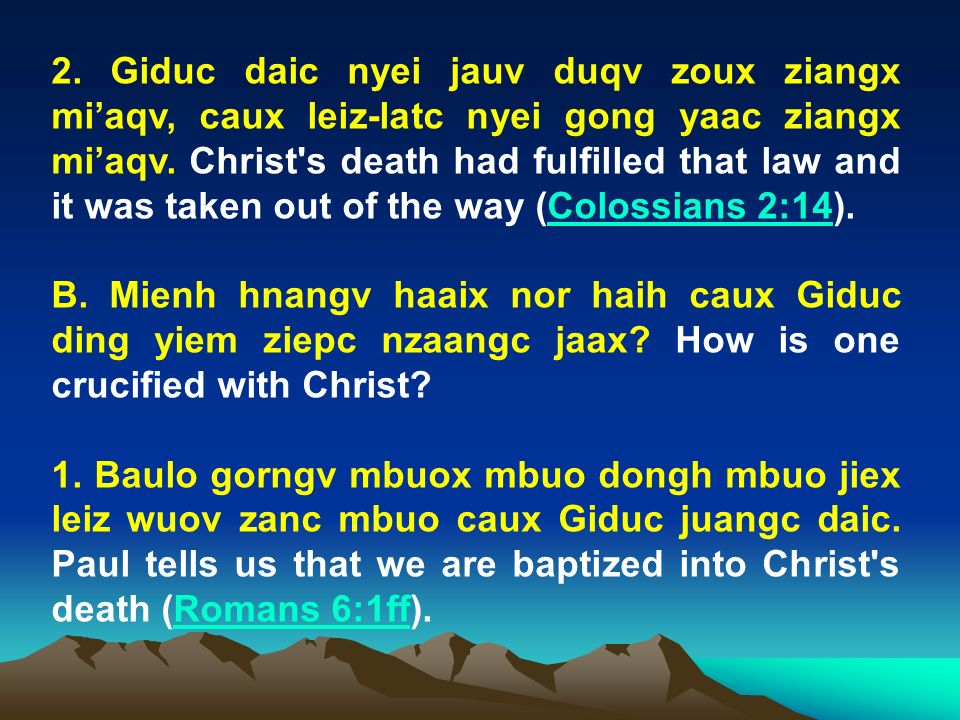 2. Giduc daic nyei jauv duqv zoux ziangx miaqv, caux leiz-latc nyei gong yaac ziangx miaqv. Christ's death had fulfilled that law and it was taken out