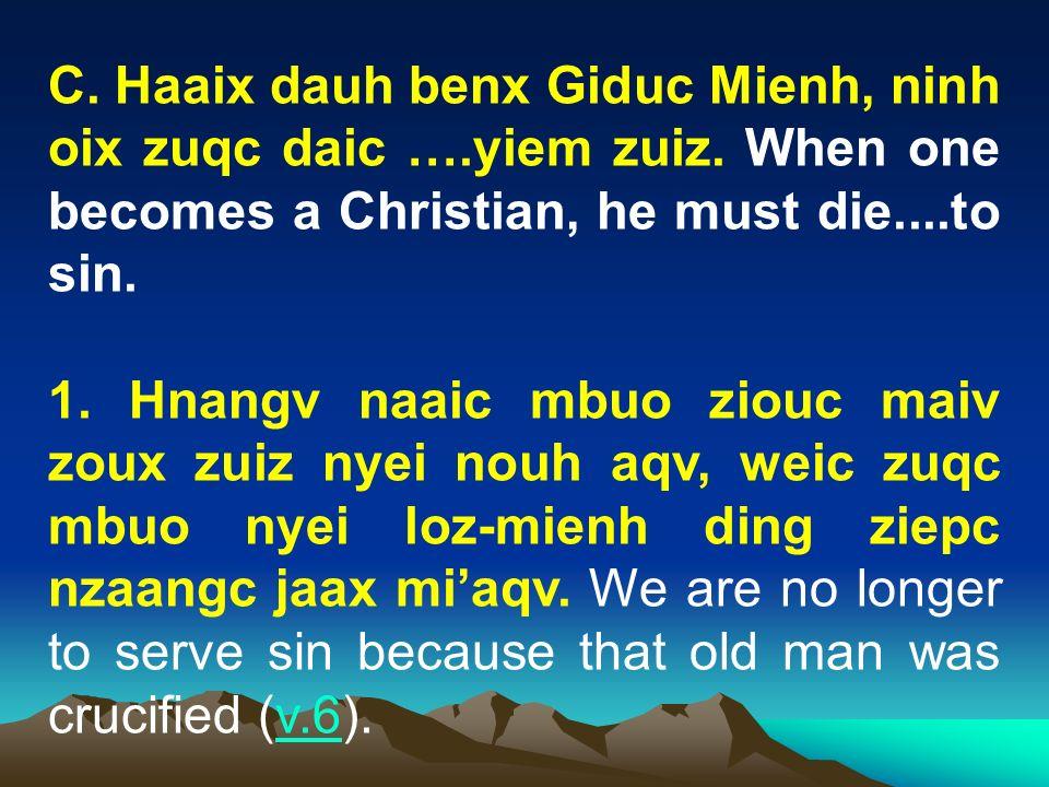 C. Haaix dauh benx Giduc Mienh, ninh oix zuqc daic ….yiem zuiz. When one becomes a Christian, he must die....to sin. 1. Hnangv naaic mbuo ziouc maiv z