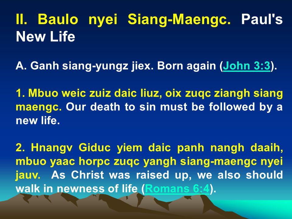 II. Baulo nyei Siang-Maengc. Paul's New Life A. Ganh siang-yungz jiex. Born again (John 3:3).John 3:3 1. Mbuo weic zuiz daic liuz, oix zuqc ziangh sia