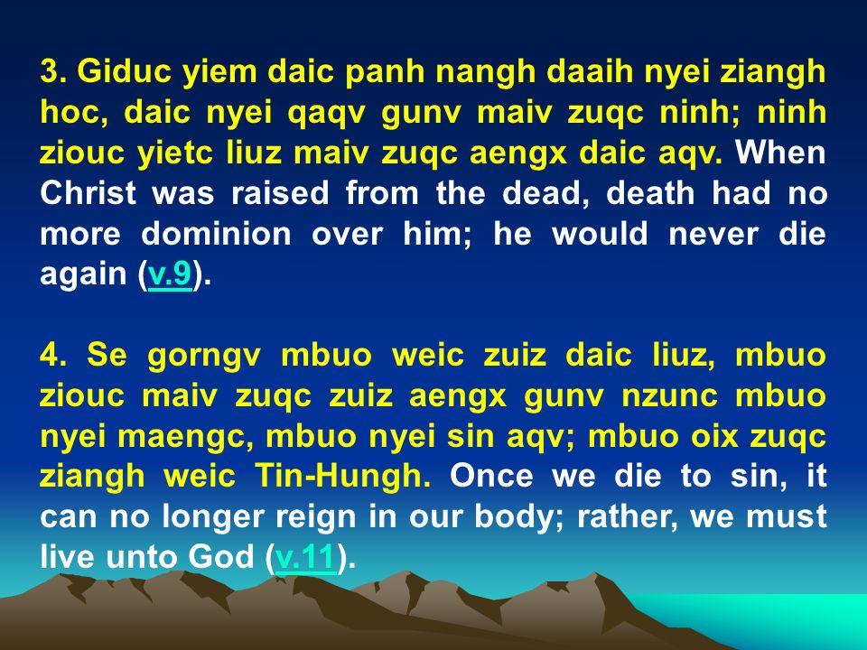 3. Giduc yiem daic panh nangh daaih nyei ziangh hoc, daic nyei qaqv gunv maiv zuqc ninh; ninh ziouc yietc liuz maiv zuqc aengx daic aqv. When Christ w