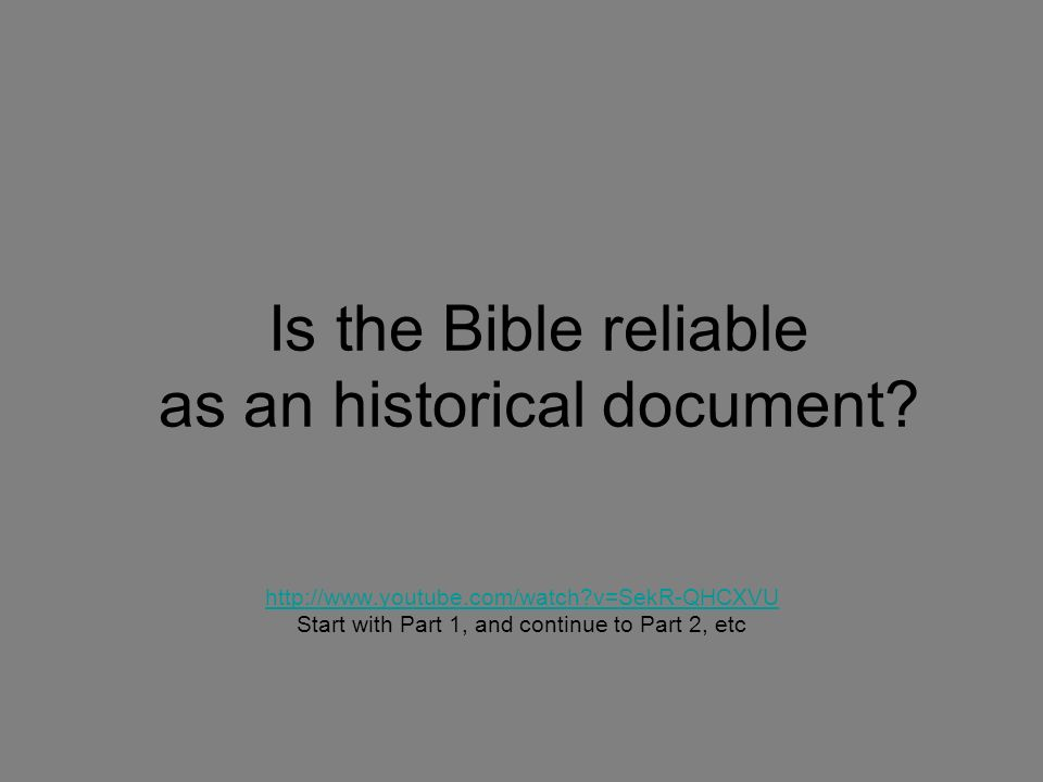 Is the Bible reliable as an historical document.