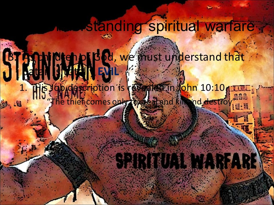I.Understanding spiritual warfare C.Attributes of God Spirit Holy Eternal Infinite Everywhere at once All knowing All Might The Truth Just Righteous Life Unchangeable Sovereign Love Faithful Merciful Caring 1.Gods Attributes never get out of BALANCE with each other 2.He NEVER acts out of Character a.For this reason we can trust and have confidence in Gods judgment concerning our lives b.He will ALWAYS do what is best for us c.His love is so great – it is beyond understanding – and he is absolutely trustworthy