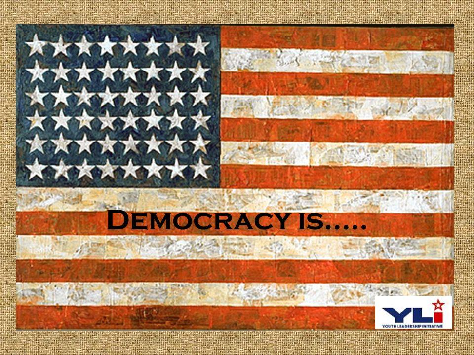 Democracy is…..