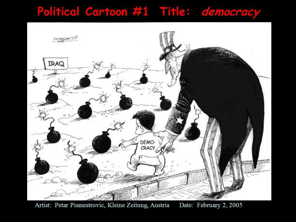 Political Cartoon #1 Title: democracy Artist: Petar Pismestrovic, Kleine Zeitung, Austria Date: February 2, 2005