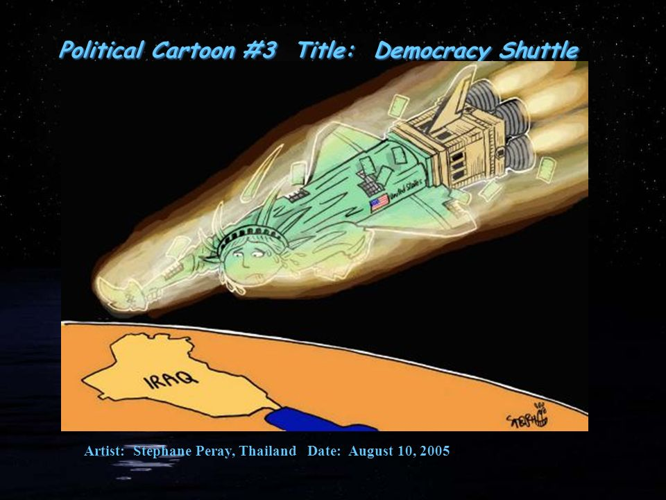 Political Cartoon #3 Title: Democracy Shuttle Artist: Stephane Peray, Thailand Date: August 10, 2005