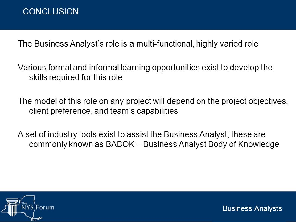 Business Analysts The Business Analysts role is a multi-functional, highly varied role Various formal and informal learning opportunities exist to dev