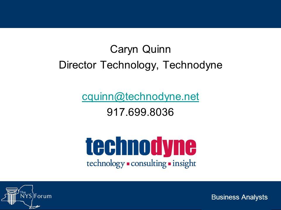 Business Analysts Caryn Quinn Director Technology, Technodyne cquinn@technodyne.net 917.699.8036