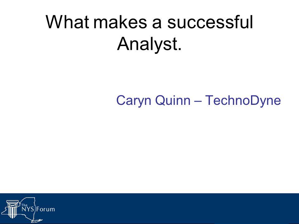 What makes a successful Analyst. Caryn Quinn – TechnoDyne