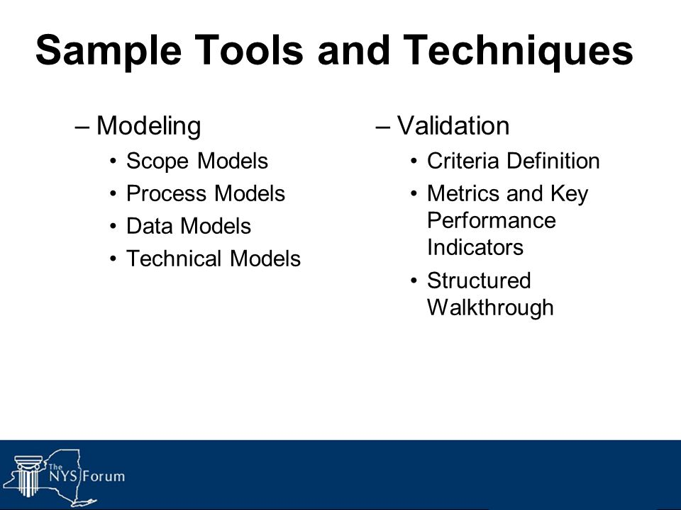 Sample Tools and Techniques –Modeling Scope Models Process Models Data Models Technical Models –Validation Criteria Definition Metrics and Key Perform