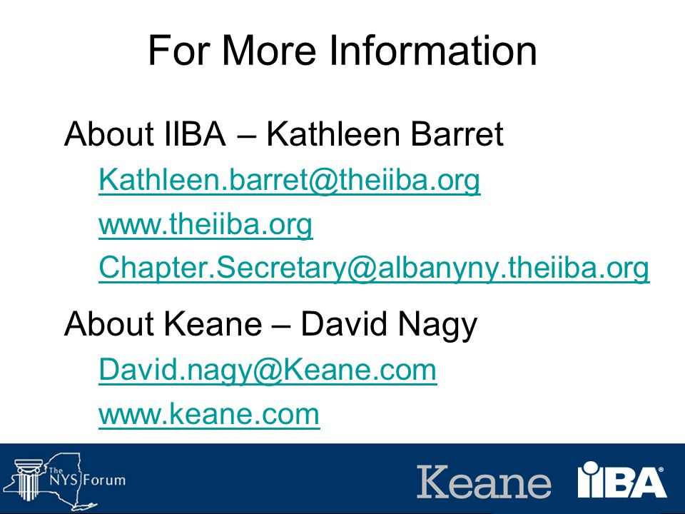 For More Information About IIBA – Kathleen Barret Kathleen.barret@theiiba.org www.theiiba.org Chapter.Secretary@albanyny.theiiba.org About Keane – Dav