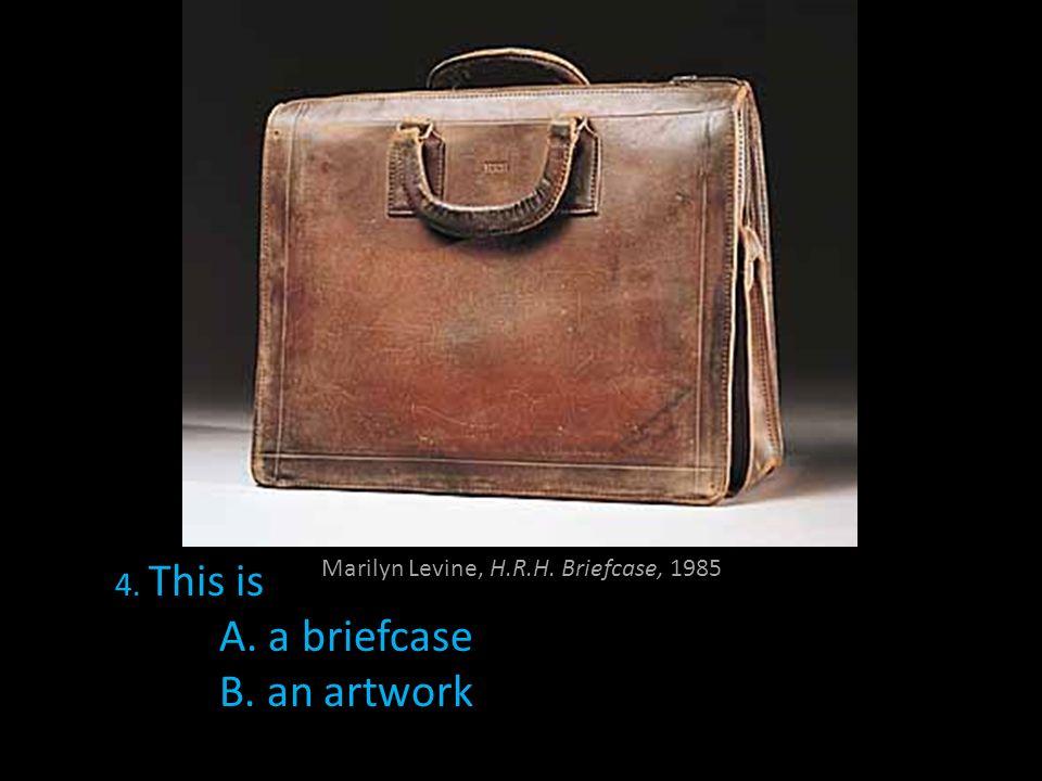 Marilyn Levine, H.R.H. Briefcase, 1985 4. This is A. a briefcase B. an artwork