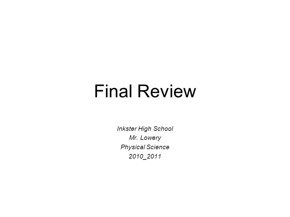 Final Review Inkster High School Mr. Lowery Physical Science 2010_2011