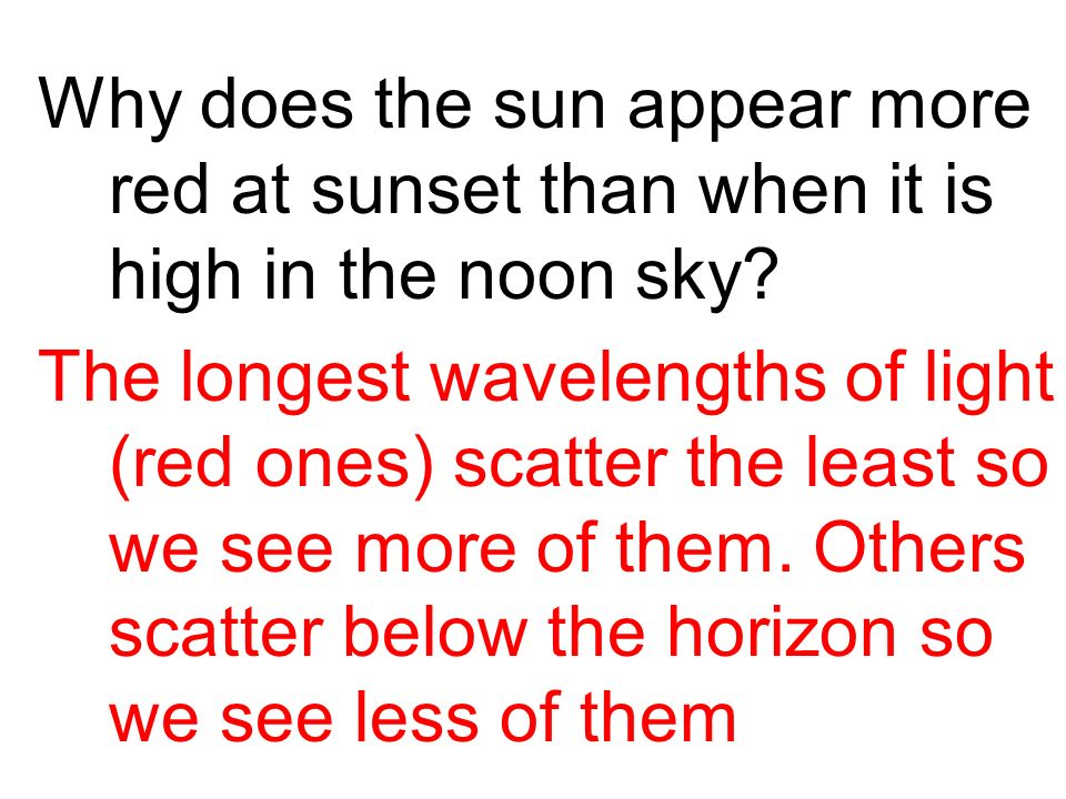 Why does the sun appear more red at sunset than when it is high in the noon sky.