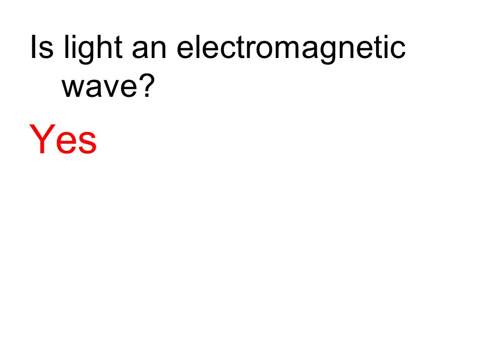 Is light an electromagnetic wave? Yes