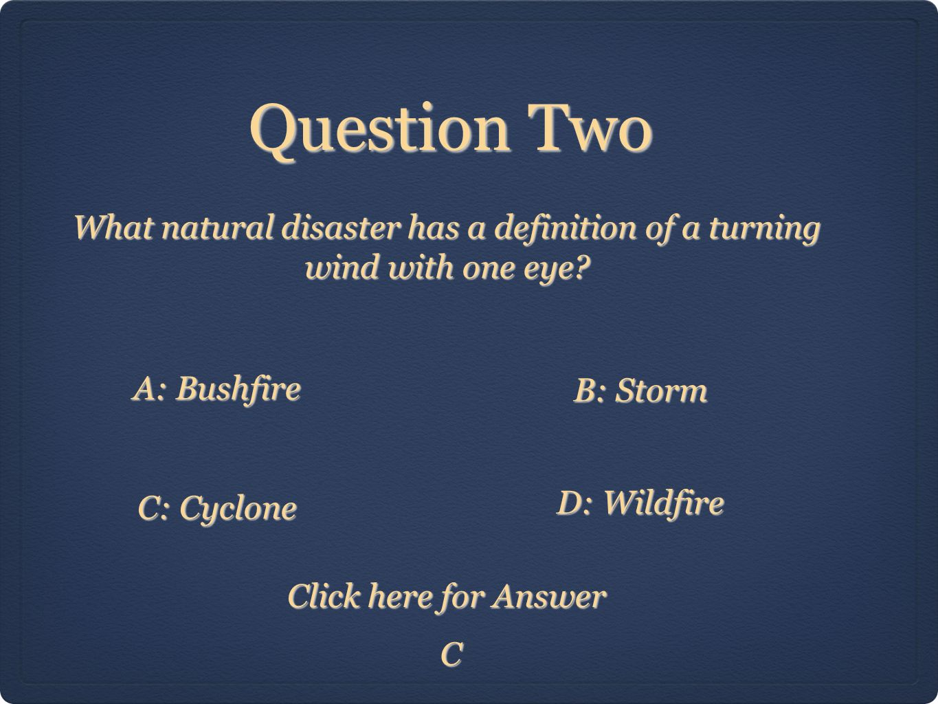 Question Two C What natural disaster has a definition of a turning wind with one eye.