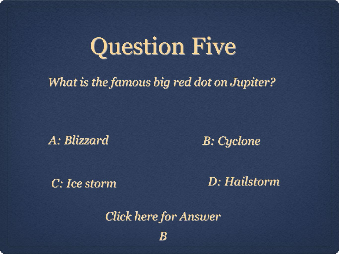 Question Five B What is the famous big red dot on Jupiter.
