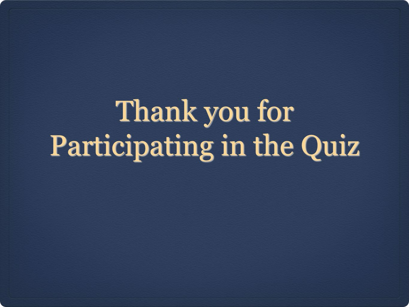 Thank you for Participating in the Quiz