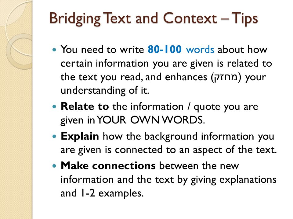 Bridging Text and Context – Tips You need to write 80-100 words about how certain information you are given is related to the text you read, and enhan