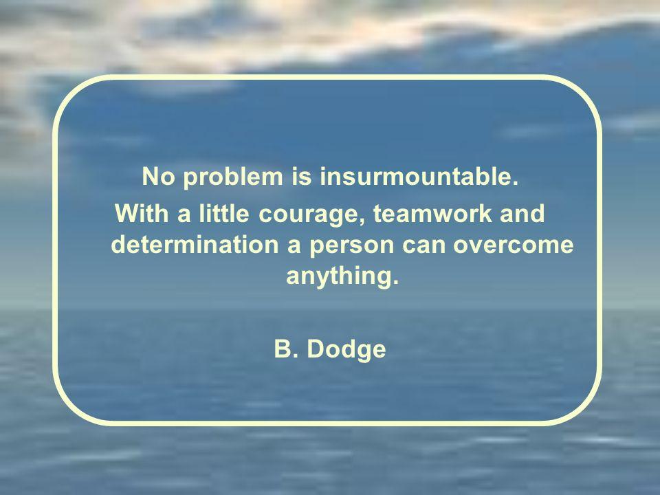 No problem is insurmountable.