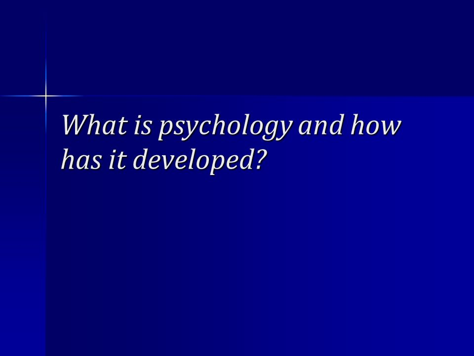 What is psychology and how has it developed?