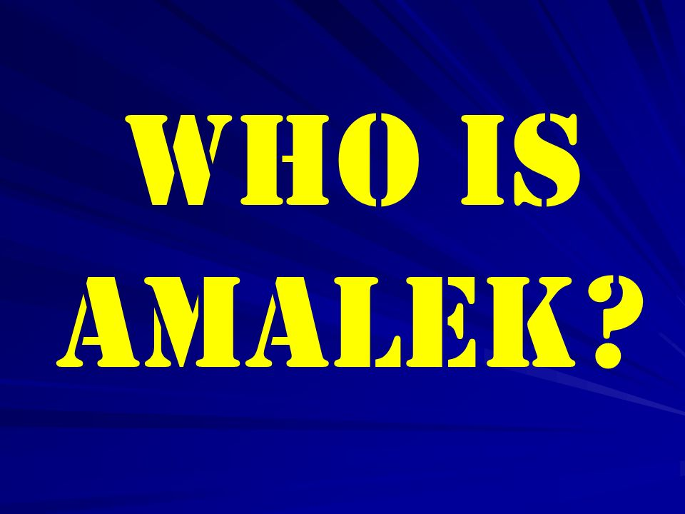 WHO IS AMALEK?
