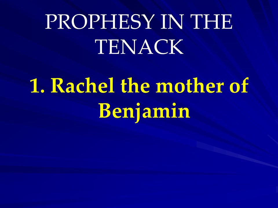 PROPHESY IN THE TENACK 1. Rachel the mother of Benjamin