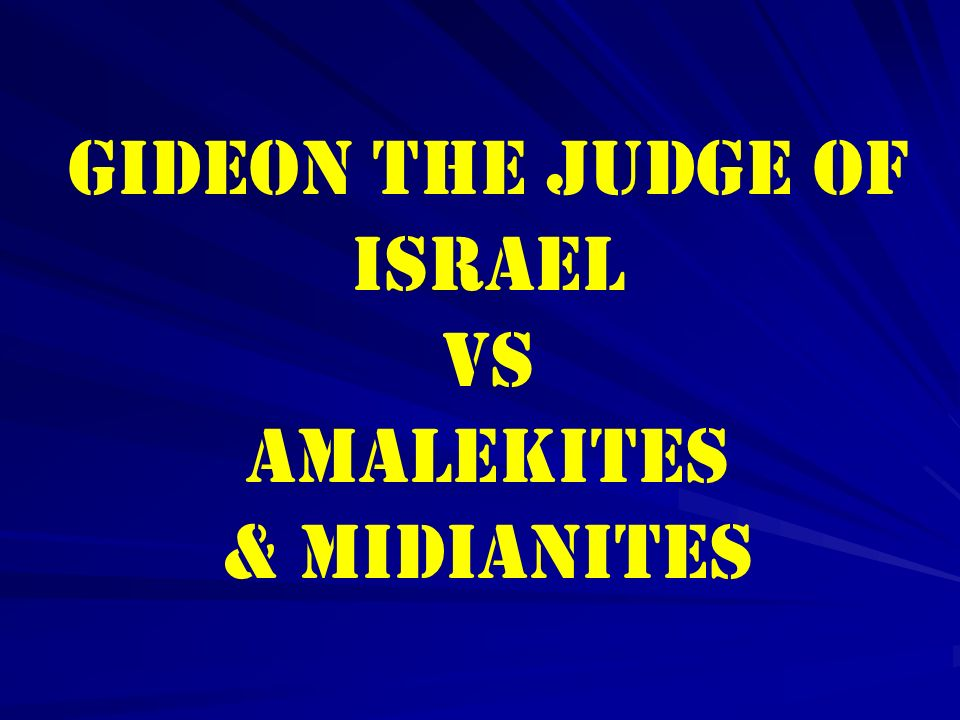 GIDEON THE JUDGE OF ISRAEL VS AMALEKITES & MIDIANITES
