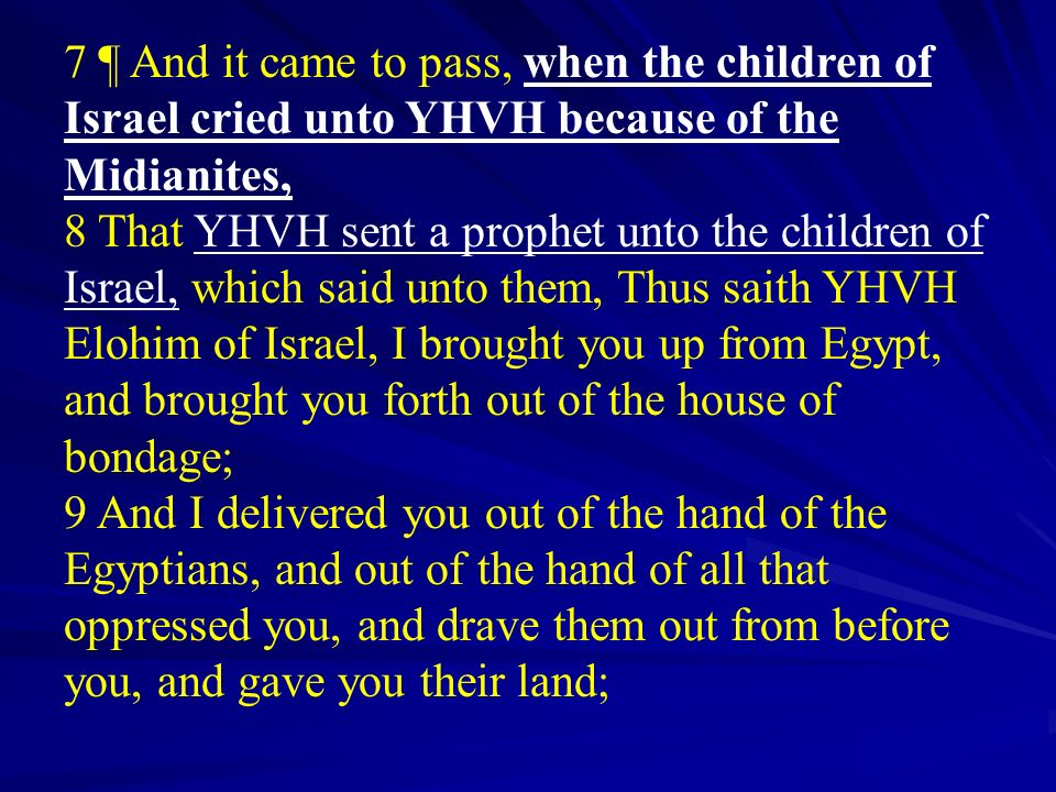 7 ¶ And it came to pass, when the children of Israel cried unto YHVH because of the Midianites, 8 That YHVH sent a prophet unto the children of Israel