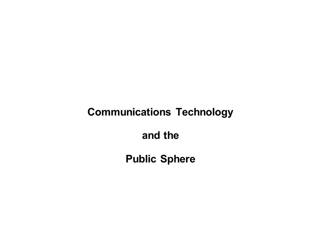 Communications Technology and the Public Sphere