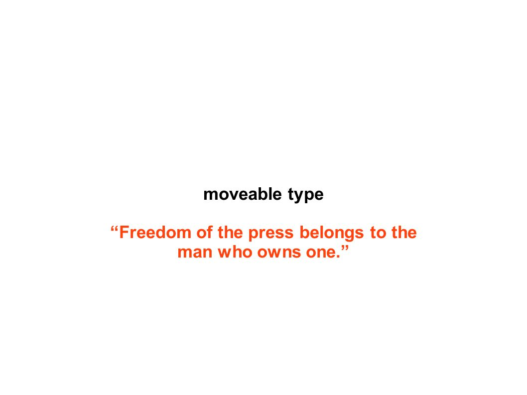 moveable type Freedom of the press belongs to the man who owns one.