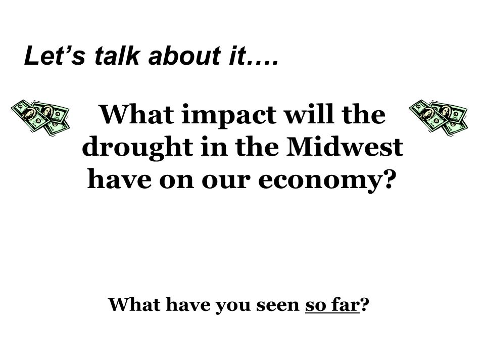 What impact will the drought in the Midwest have on our economy? Lets talk about it…. What have you seen so far?