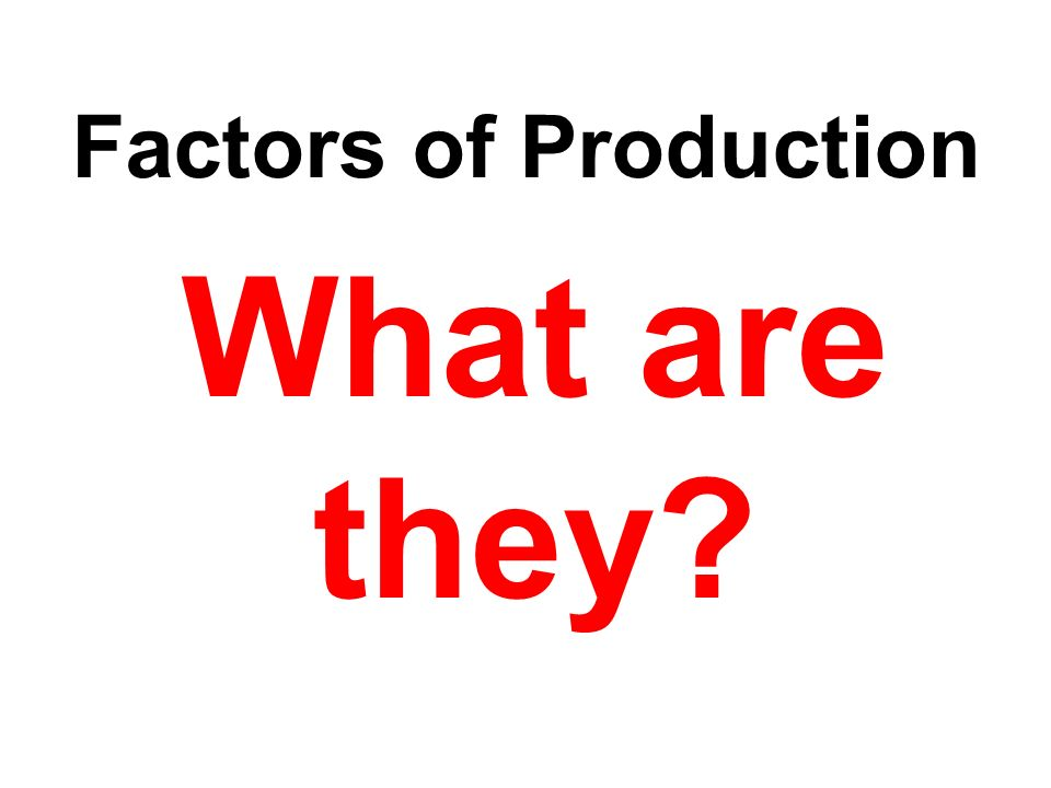 Factors of Production What are they?