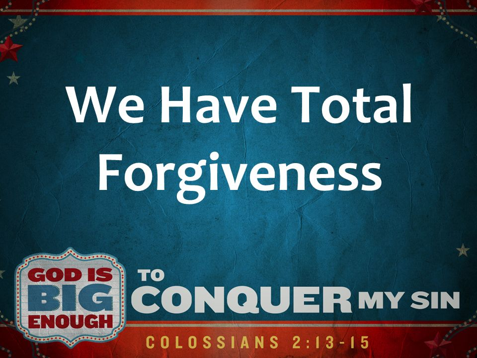 We Have Total Forgiveness