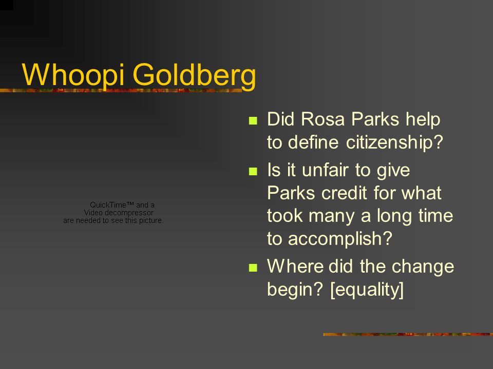 Whoopi Goldberg Did Rosa Parks help to define citizenship.