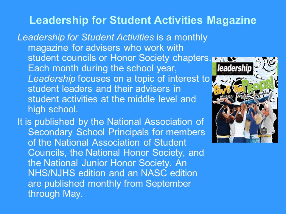 Leadership for Student Activities Magazine Leadership for Student Activities is a monthly magazine for advisers who work with student councils or Hono