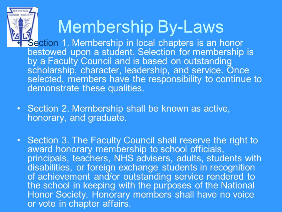 Membership By-Laws Section 1. Membership in local chapters is an honor bestowed upon a student. Selection for membership is by a Faculty Council and i