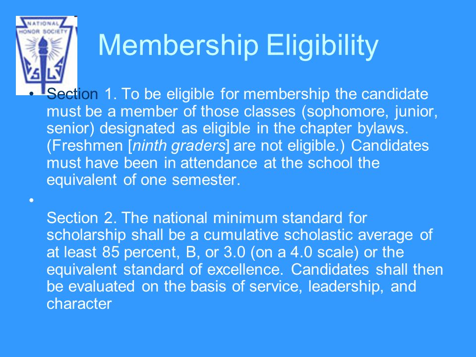 Membership Eligibility Section 1. To be eligible for membership the candidate must be a member of those classes (sophomore, junior, senior) designated