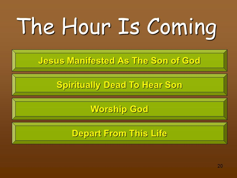20 The Hour Is Coming Jesus Manifested As The Son of God Spiritually Dead To Hear Son Worship God Depart From This Life
