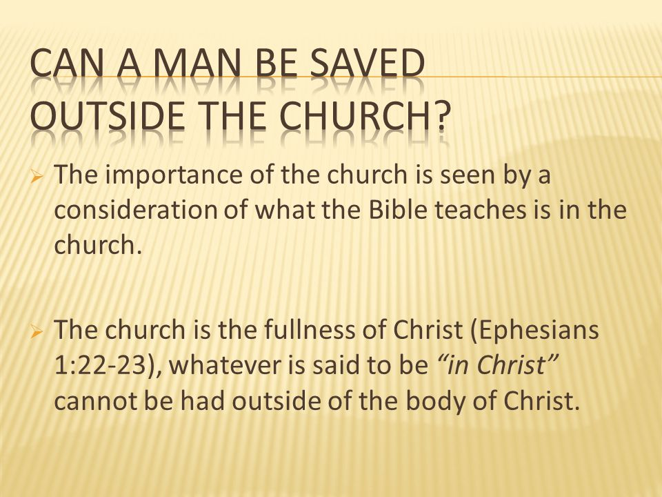 The importance of the church is seen by a consideration of what the Bible teaches is in the church. The church is the fullness of Christ (Ephesians 1: